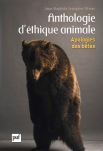 Anthologie d'éthique animale. Apologie des bêtes de Jean-Baptiste Jeangène Vilmer